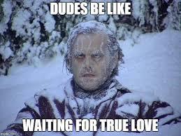 Dudes Be Like Meme - true love death imgflip