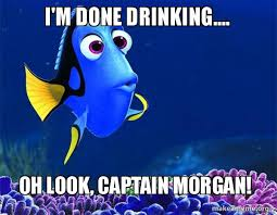 Captain Morgan Meme - i m done drinking oh look captain morgan dory from nemo 5
