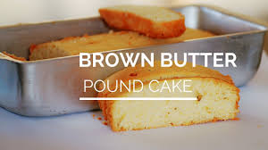 brown butter pound cake brown butter cake recipe youtube