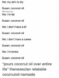 Coconut Oil Meme - me my skin is dry susan coconut oil me i m fat susan coconut oil