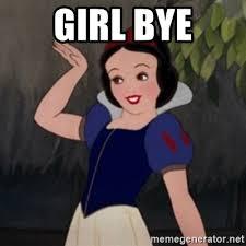 Girl Bye Meme - girl bye snow white meme generator