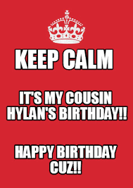 Keep Calm Birthday Meme - meme maker keep calm happy birthday cuz its my cousin hylans