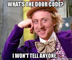 Code Meme - what s the door code i won t tell anyone willy wonka sarcasm