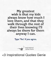 Inspirational Love Memes - my greatest wish is that my kids always know how much i love them