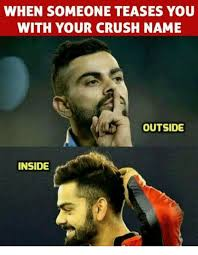 Meme Crush - when someone teases you with your crush name outside inside crush