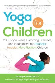 yoga for children 200 yoga poses breathing exercises and
