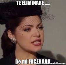 Memes De Soraya - te eliminare de mi facebook meme de soraya imagenes