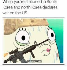 North Korea South Korea Meme - when you re stationed in south korea and north korea declares war