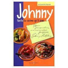 toute la cuisine que j aime johnny toute la cuisine qu il aime de jacqueline benoit format broché