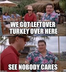 Movie Turkish Meme - we got leftover turkey over here imgflip