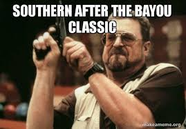 Classic Memes - southern after the bayou classic make a meme
