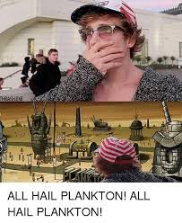 Hail Meme - 25 best memes about all hail plankton all hail plankton memes