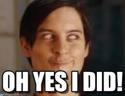 Oh Yes Meme - oh yes i did spiderman peter parker meme on memegen