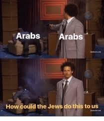 Arabs Meme - arabs arabs how could the jews do this to us meme on me me