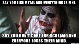 Hcl Meme - i don t mind metal with some screaming but when the balance is too