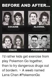 Crack Cocaine Meme - before and after cocaine alcohol pokemon go crack i d rather kids