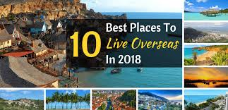 10 best places to live overseas in 2018 live and invest overseas