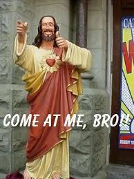 Bro Jesus Meme - image 167146 come at me bro know your meme