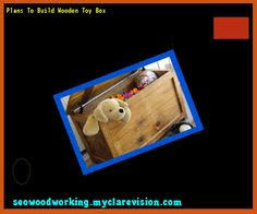 Plans For Child S Wooden Toy Box by Plans For Wooden Toy Boxes 221405 Woodworking Plans And Projects