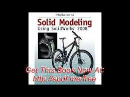 solidworks student design kit introduction to solid modeling using solidworks 2008 with