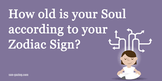 Zodiac Sign How Old Is Your Soul According To Your Zodiac Sign