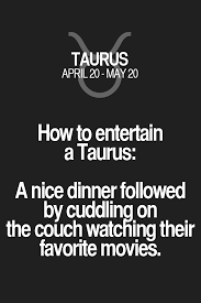 how to entertain a taurus a nice dinner followed by cuddling on