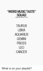 Libra Meme - weird music taste squad zodiacspotco taurus libra aquarius gemini