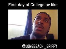 First Day Of College Meme - first day of college be like longbeachgriffy youtube