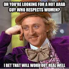 Arab Guy Meme - oh you re looking for a hot arab guy who respects women i bet