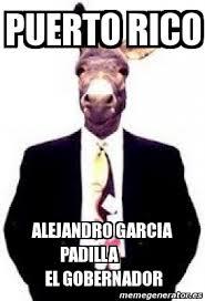 Meme Alejandro Garcia Padilla - meme personalizado puerto rico alejandro garcia padilla el