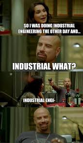 Industrial Engineering Memes - so i was doing industrial engineering the other day and
