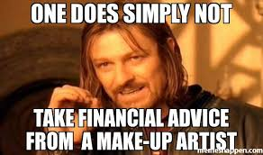 Makeup Artist Memes - one does simply not take financial advice from a make up artist
