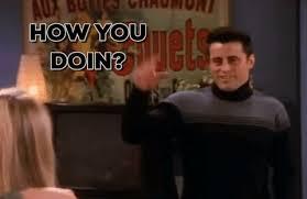 How You Doin Meme - flirting joey gif shared by wrathweaver on gifer
