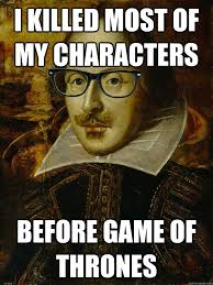 Shakespeare Lyrics Meme - i killed most of my characters before game of thrones hipster