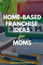 Home Based Graphic Design Business A List Of Home Based Franchises For Moms