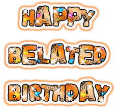 belated birthday scraps comments wishes greetings cards
