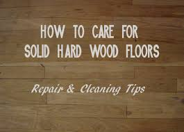 how to care for solid hardwood floors repair and cleaning tips