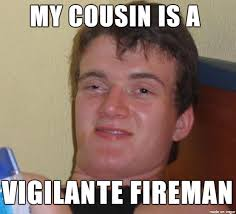Volunteer Meme - he meant a volunteer firefighter meme on imgur