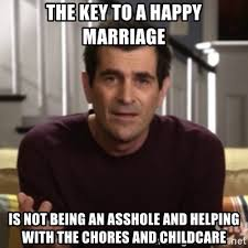 Happy Marriage Meme - the key to a happy marriage is not being an asshole and helping