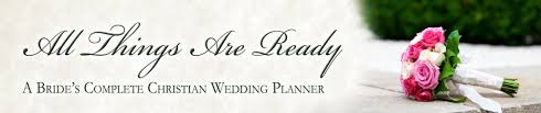 christian wedding planner christian wedding planner all things are ready a s