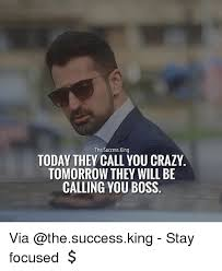 You Crazy Meme - the successking today they call you crazy tomorrow they will be