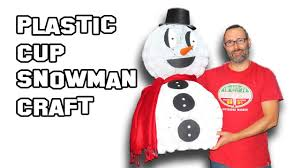 how to make a plastic cup snowman youtube