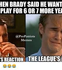The League Memes - henbrady said hewant play for 6 or more yea patriots memes s