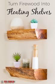 Build Floating Shelves by Turn Firewood Into Diy Floating Shelves Fixthisbuildthat