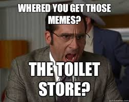 Anchorman Meme - whered you get those memes the toilet store anchorman i dont