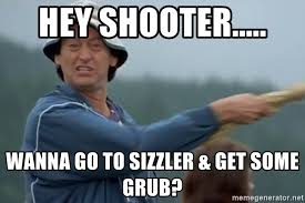 Happy Gilmore Meme - hey shooter wanna go to sizzler get some grub happy