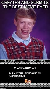 The Best Meme Ever - creates and submits the best meme ever bad luck brian thank you