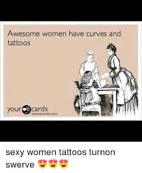 Sexy Women Meme - awesome women have curves and tattoos your e cards someecardscom