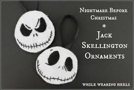while wearing heels skellington ornaments