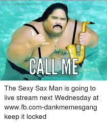 Sexy Sax Man Meme - thescatisaarnan com call me ss the sexy sax man is going to live